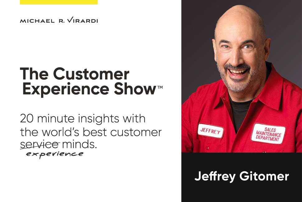Michael Virardi - The Customer Experience Show™ Ep. #5 / Jeffrey Gitomer